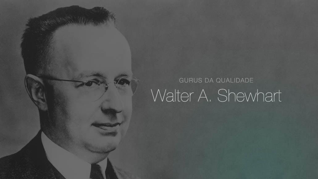Gurus da Qualidade: Walter Shewhart