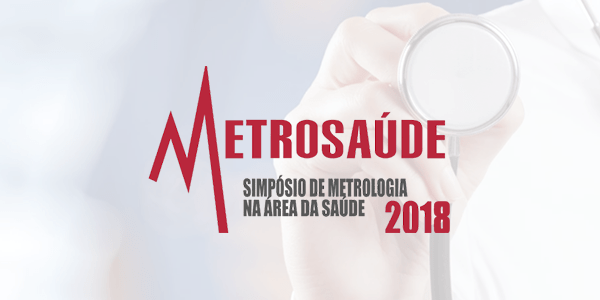 evento-metrosaude-2018-inovacao-tecnologica-e-metrologia-na-area-da-saude