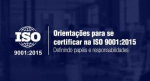Imagem do logo da ISO 9001:2015 com o título do artigo: Orientações para se certificar na ISO 9001:2015 - Definindo papéis e responsabilidades.