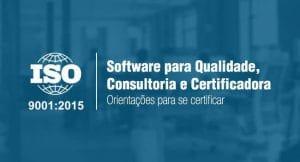 Saiba se você precisa contratar Software para Qualidade, Consultoria e Certificadora para se certificar na ISO 9001:2015.