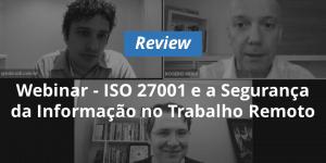 Imagem retirada do webinar sobre ISO 27001 e a Segurança da Informação.