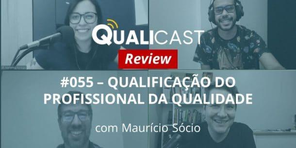 [REVIEW] Qualicast #055 - Qualificação do profissional da Qualidade com Maurício Sócio